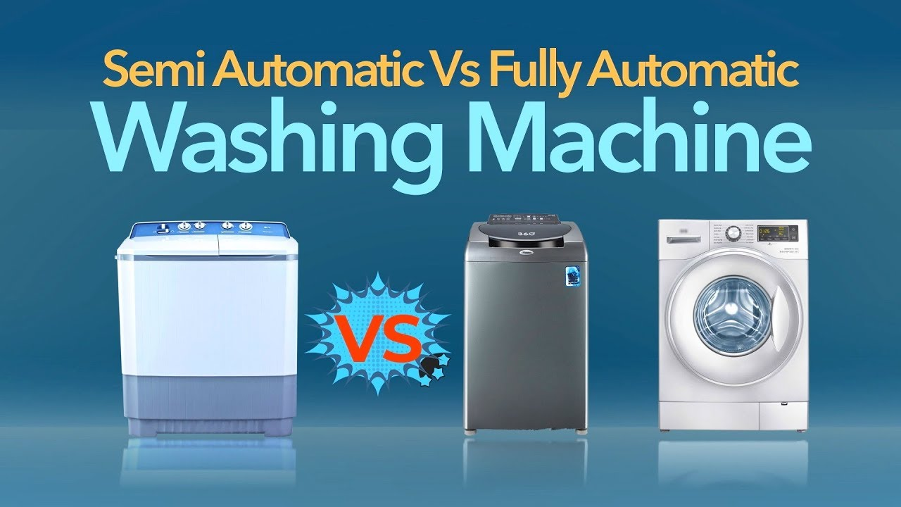 Which one should you buy fully automatic Vs semi-automatic washing machine?